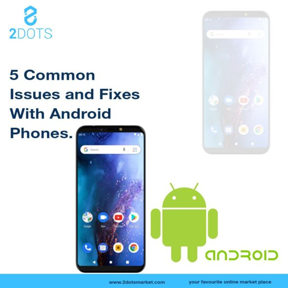 5 Common issues and fixes with Android phones